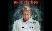 """BEN BECKER in ICH, JUDAS * """"Einer unter Euch wird mich verraten"""""""