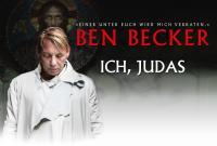 """ABGESAGT: BEN BECKER in """" ICH, JUDAS - EINER UNTER EUCH WIRD MICH VERRATEN"""""""