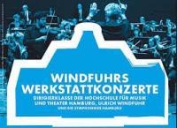 """Windfuhr's Werkstatt-Konzerte mit den SYMPHONIKERN HAMBURG * """" URAUFFÜHRUNG UND WIEDERAUFFÜHRUNG"""""""
